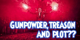 Gunpowder, treason and plot??